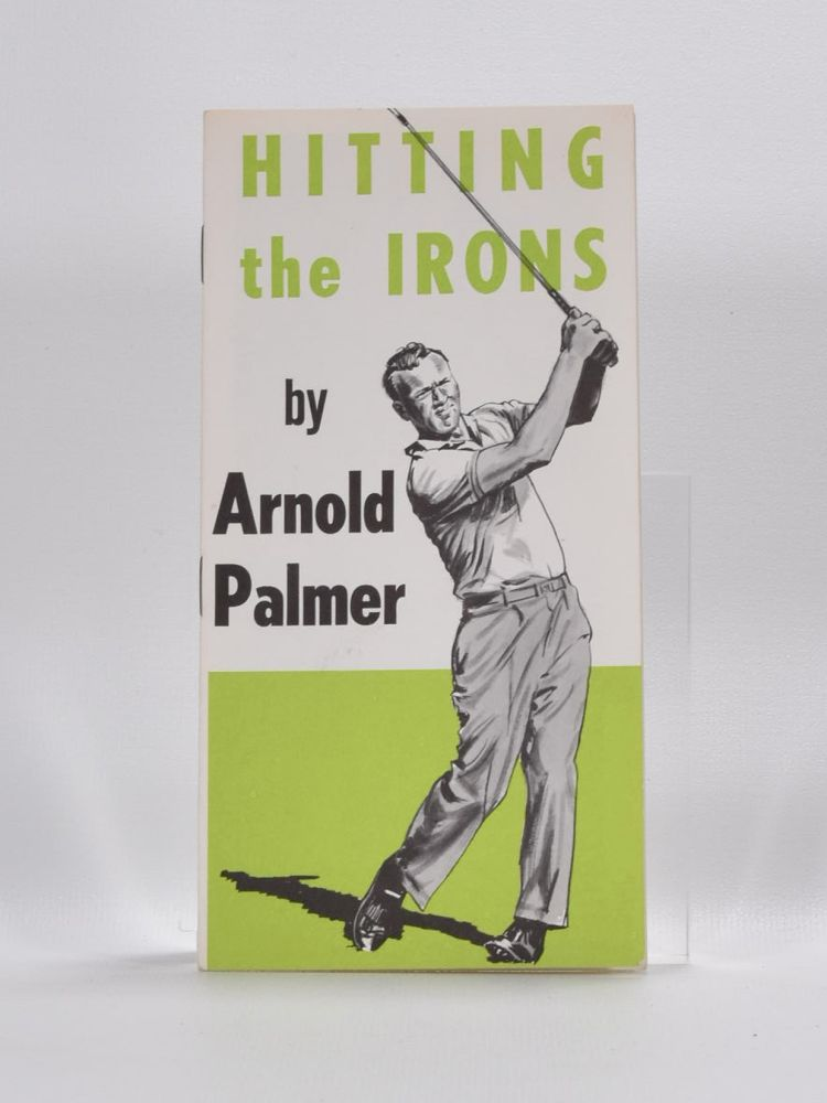Hitting the Irons. Arnold Palmer.
