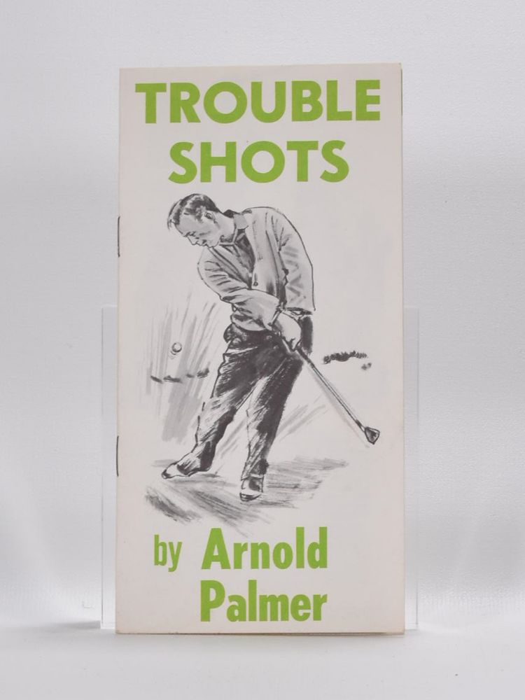 Trouble Shots. Arnold Palmer.