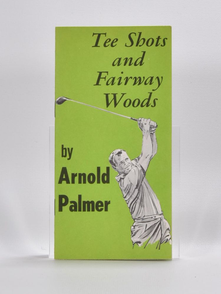Tee Shots and Fairway Woods. Arnold Palmer.