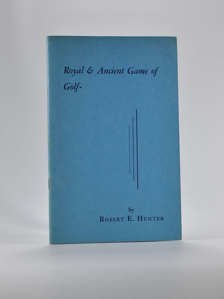 Royal & Ancient Game of Golf, a diary of 72 years. Robert E. Hunter.