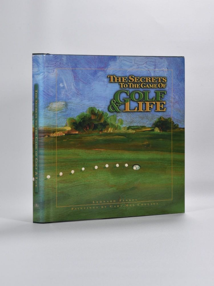 The Secrets to the Game of Golf and Life. Leonard Finkel.
