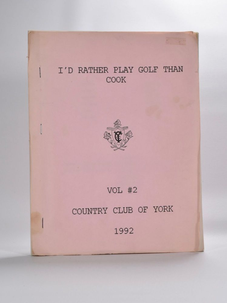I'd Rather Play Golf Than Cook Vol. 2 Country Club of York 1992.