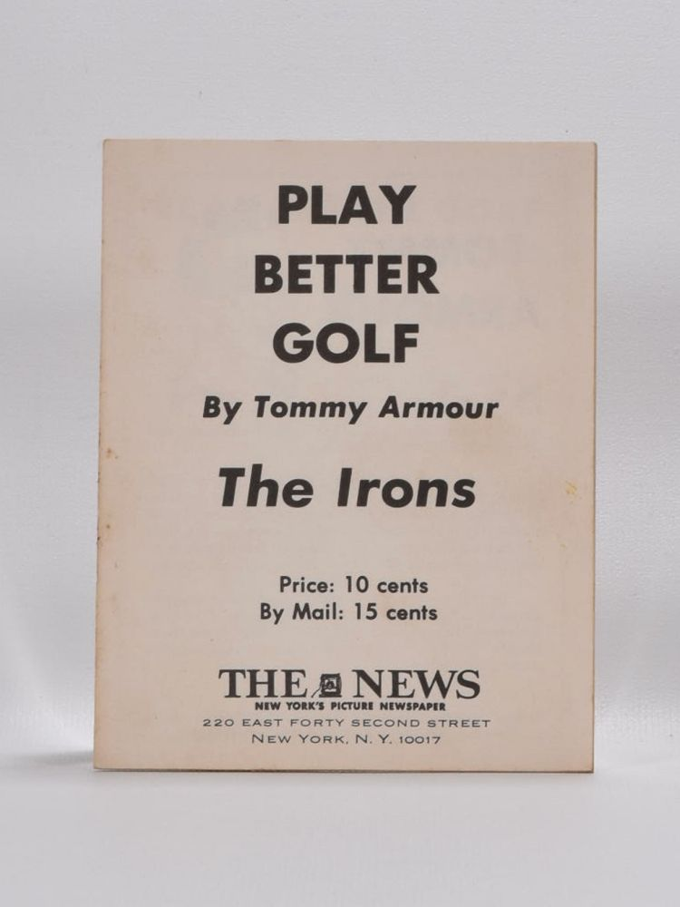 Play Better Golf: the Irons. Tommy Armour.