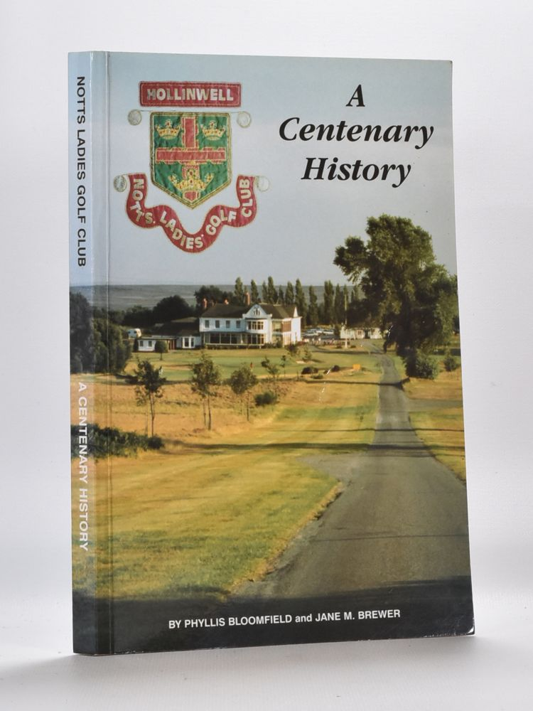 Notts Ladies Golf Club, A Centenary History 1891. Phyliss Bloomfield, Jane M. Brewer.