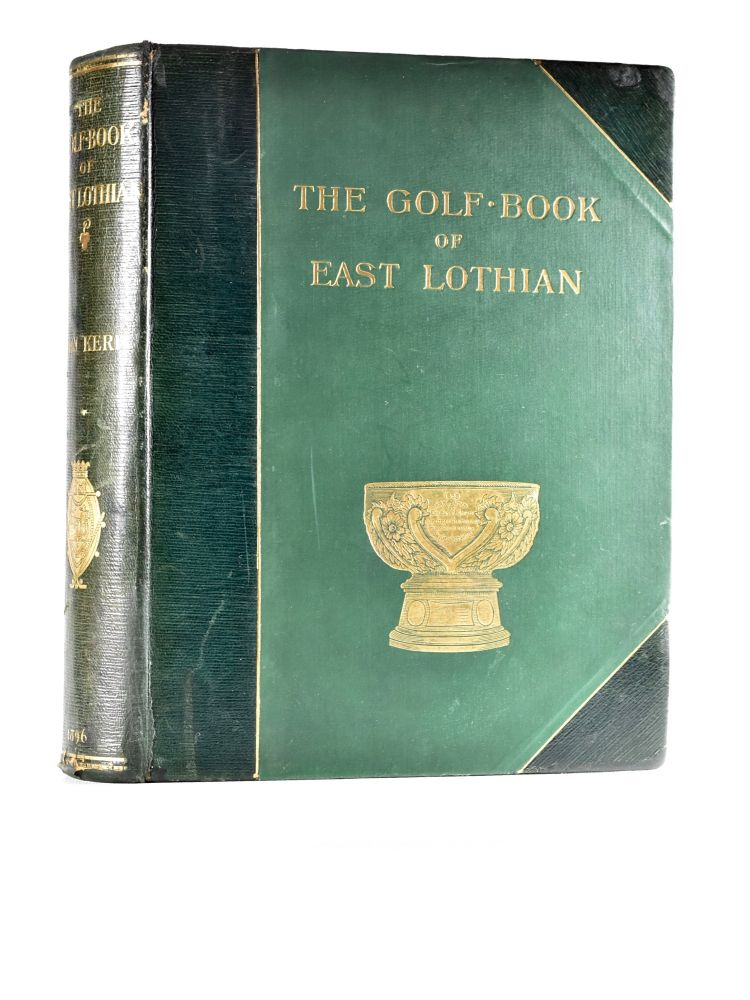 The Golf Book of East Lothian. John Rev Kerr.