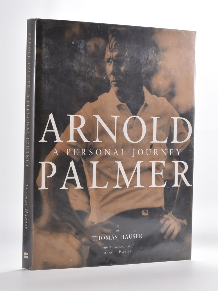Arnold Palmer A Personal Journey. Thomas Hauser.