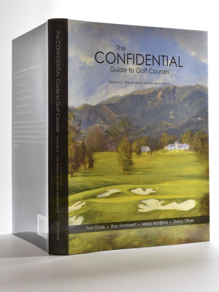 Confidential Guide to Golf Courses Volume 2 The Americas (Winter destinations). Tom Doak, Masa Nishijima Darius Oliver, Ran Morrissett.