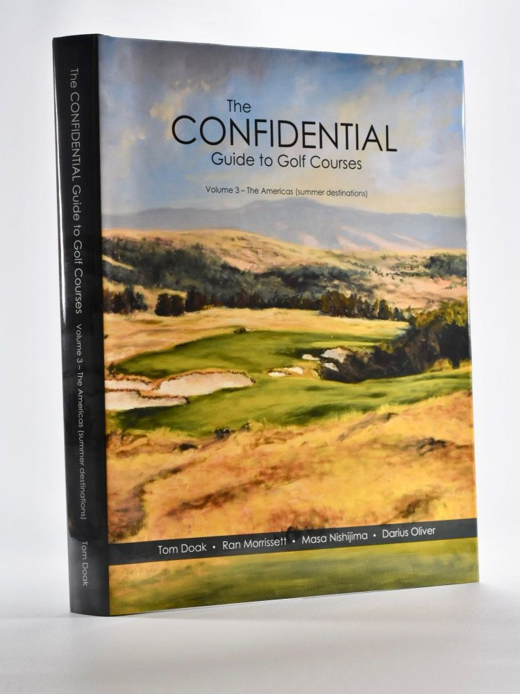 Confidential Guide to Golf Courses Volume 3 The Americas Northern destinations. Tom Doak, Masa Nishijima Darius Oliver, Ran Morrissett.