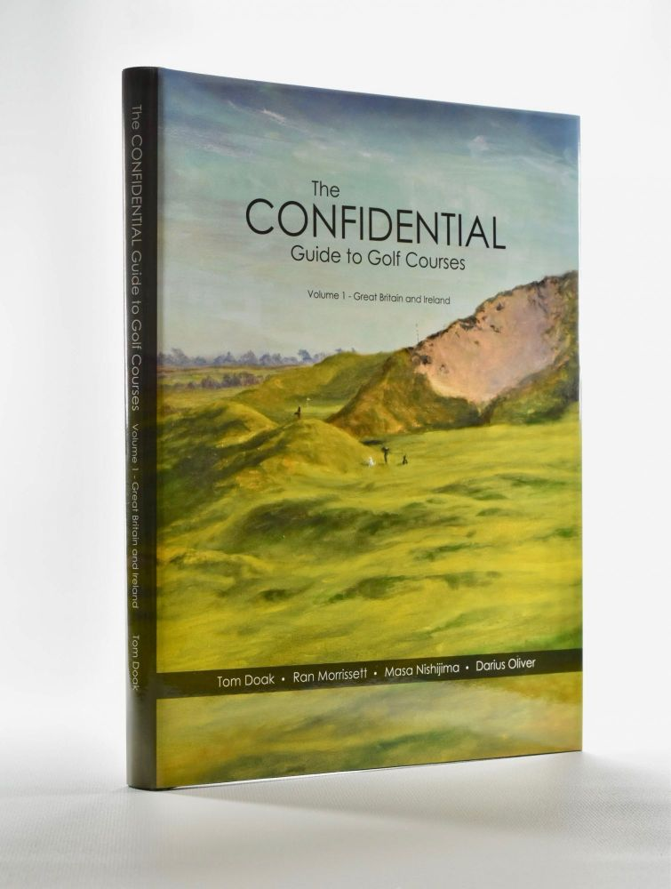 Confidential Guide to Golf Courses Volume 1 Great Britain & Ireland. Tom Doak, Masa Nishijima Darius Oliver, Ran Morrissett.