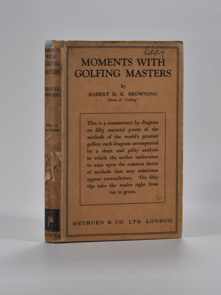 Moments with Golfing Masters. Robert H. K. Browning.