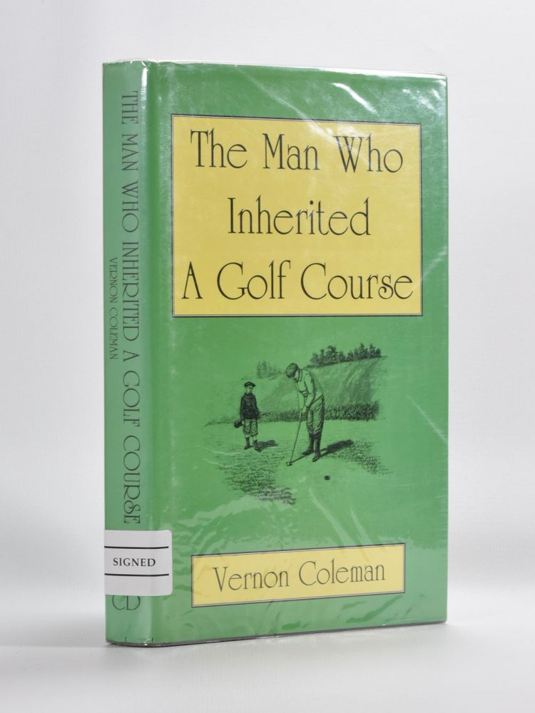 The Man Who Inherited a Golf Course. Vernon Coleman.