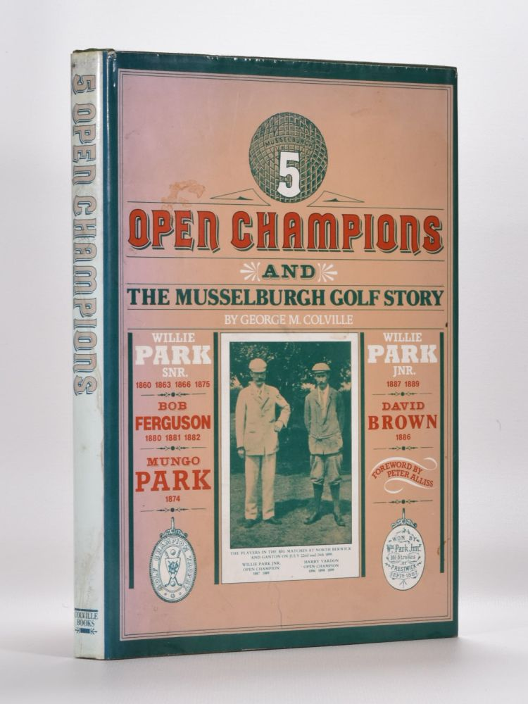 5 Open Champions and the Musselburgh Story. George M. Colville.