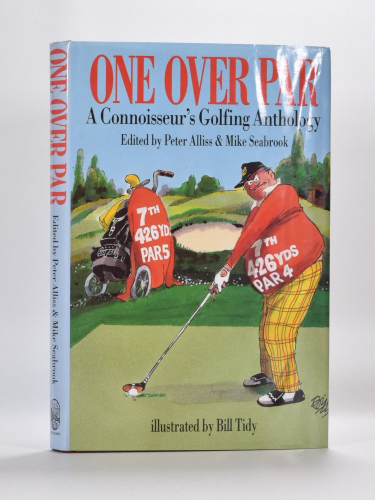 One Over Par: A Connoisseur's Golfing Anthology. Peter Alliss, Mike Seabrook.