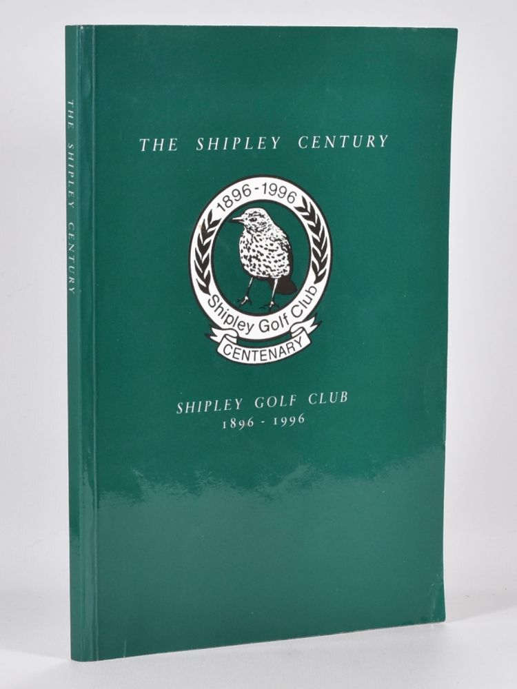 The Shipley Century; Shipley Golf Club 1896-1996. G. A. Richardson.