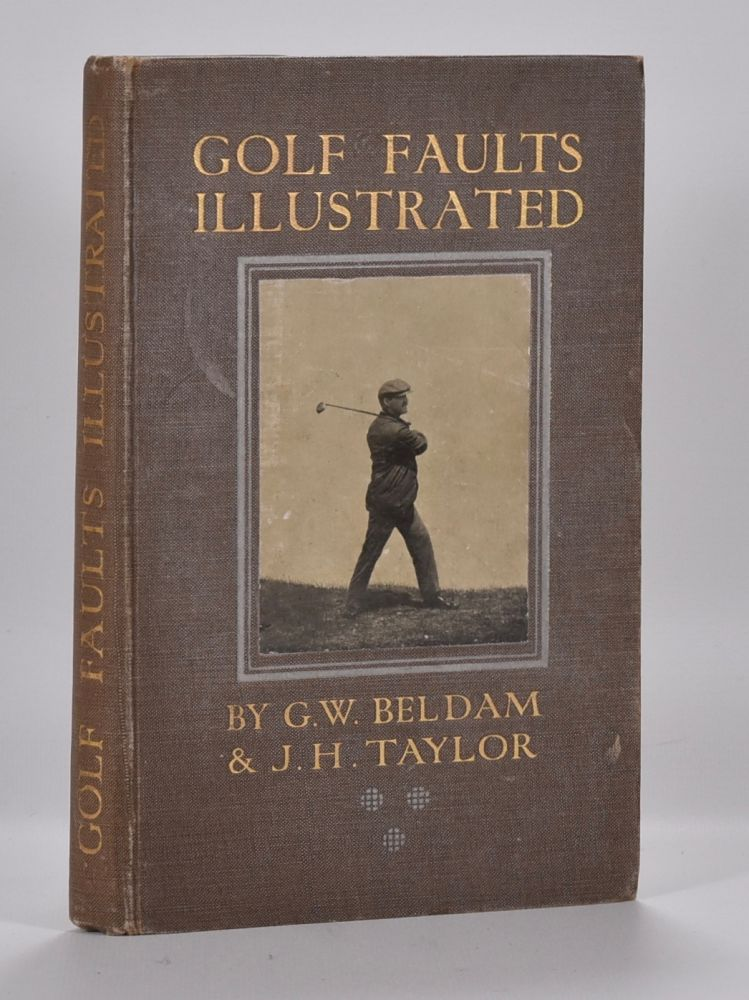Golf Faults Illustrated. George W. Beldam, J. H. Taylor.