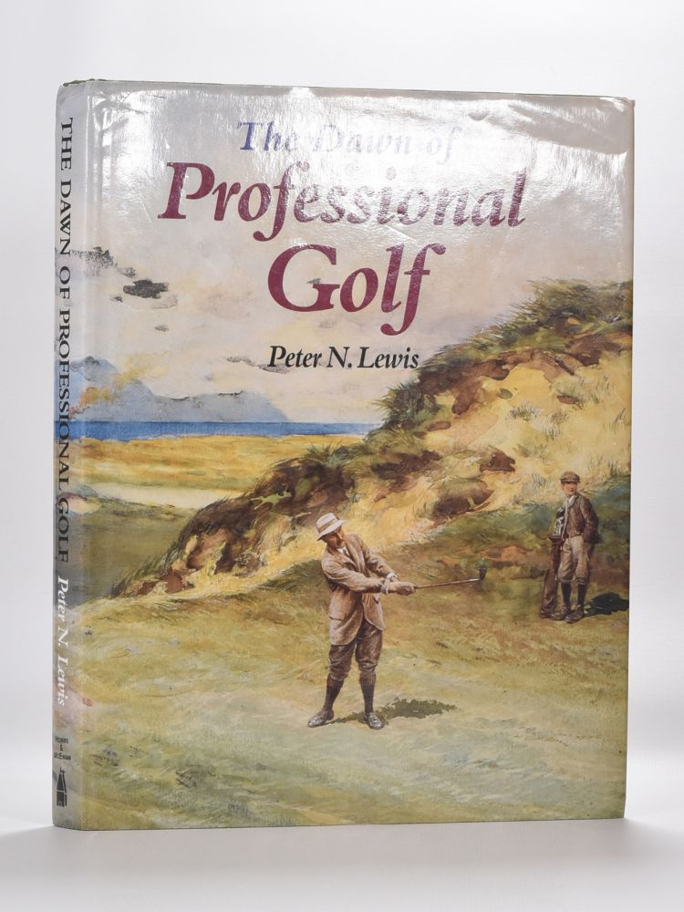The Dawn of Professional Golf. Peter N. Lewis.