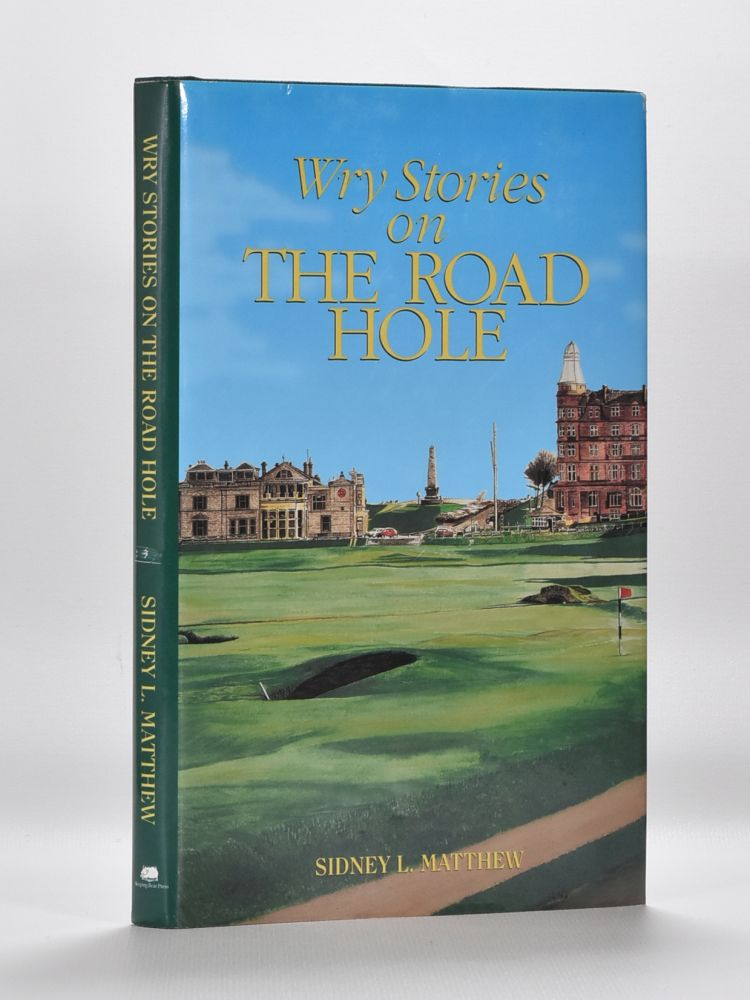 Wry Stories on The Road Hole. Sydney L. Matthew.