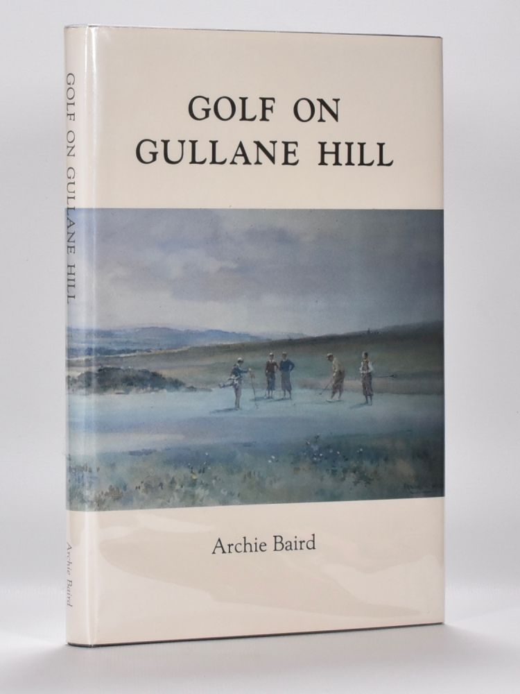 Golf on Gullane Hill:; a celebration of 100 Years of Gullane Golf Club. Archie Baird.