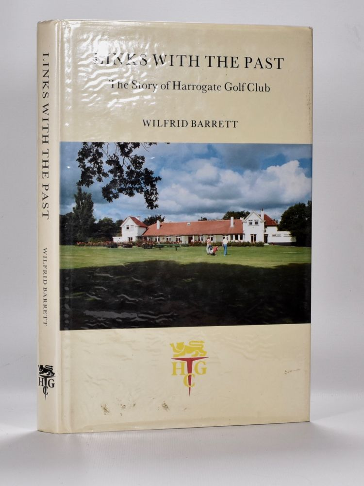 Links with the Past: the Story of Harrogate Golf Club. Wilfrid Barrett.