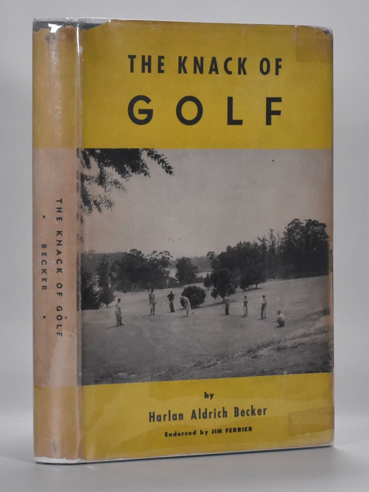 The Knack of Golf. Harlan Aldrich Becker.