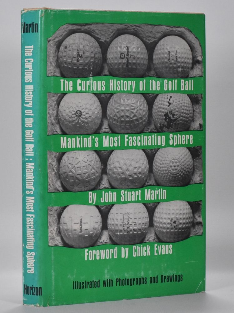 The Curious History of the Golf Ball. mankind's most fascinating sphere. John Stuart Martin.