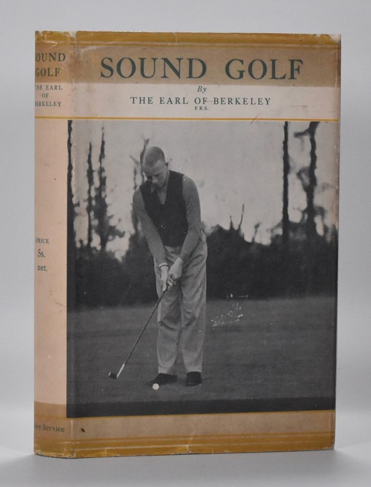 Sound Golf By Principles to Practice. The Earl of Berkley.