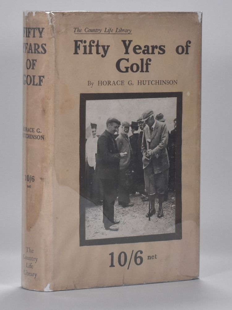 Fifty Years of Golf. Horace G. Hutchinson.