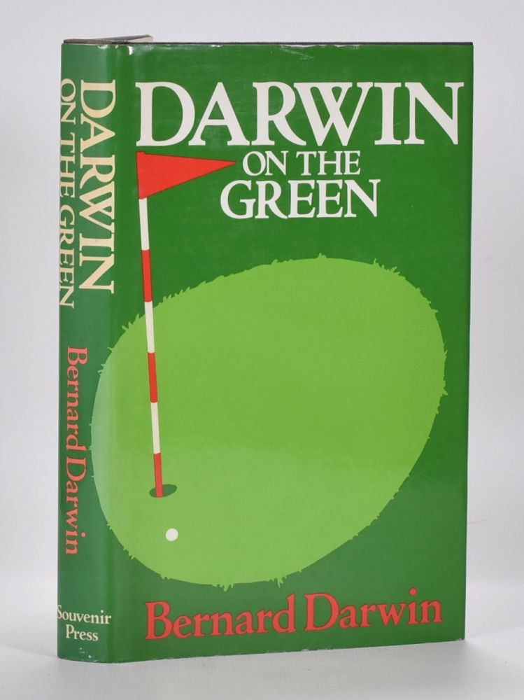 Darwin on the Green a further collection of the golf writings. Bernard Darwin, H. J. Weaver.