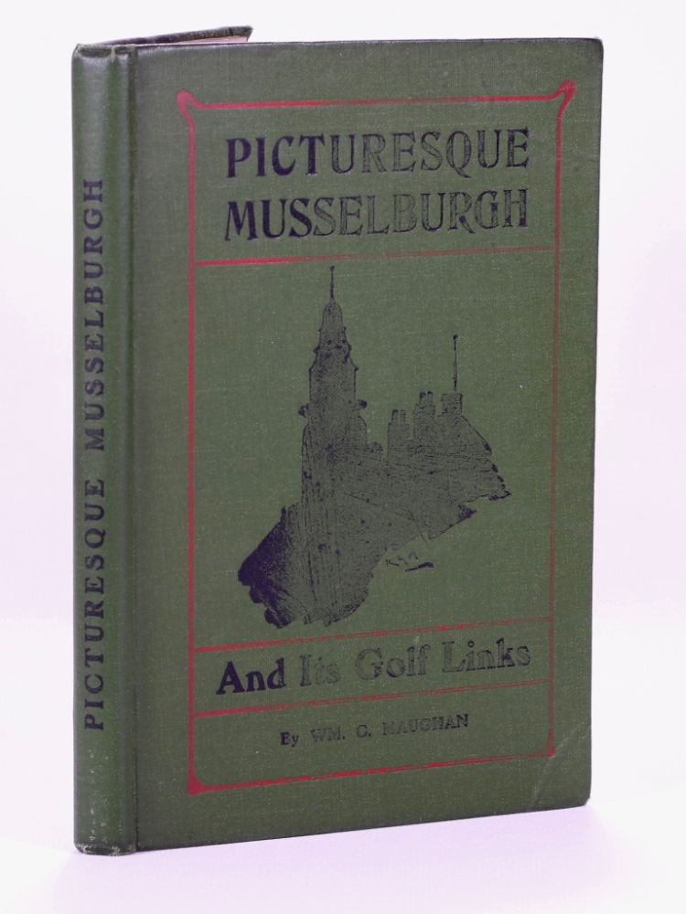 Picturesque Musselburgh and its Golf Links. William Charles Maughan.