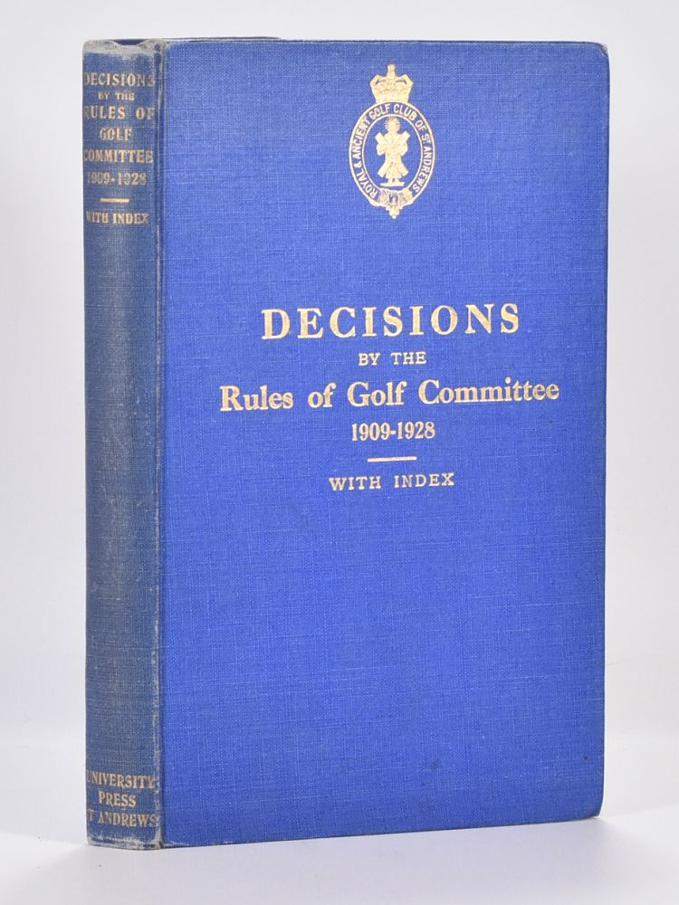 Decisions By the Rules of Golf Committee of the Royal and Ancient Golf Club 1909-1928. Royal, Ancient Golf Club of St. Andrews.