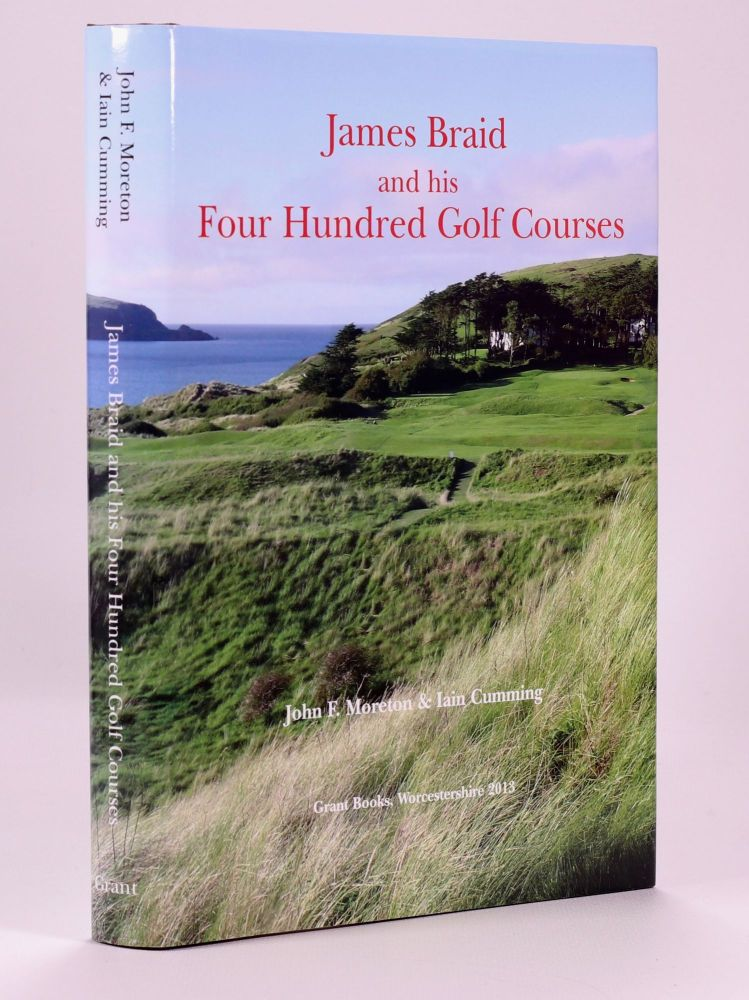 James Braid and his Four Hundred Golf Courses. John F. Moreton, Iain Cumming.