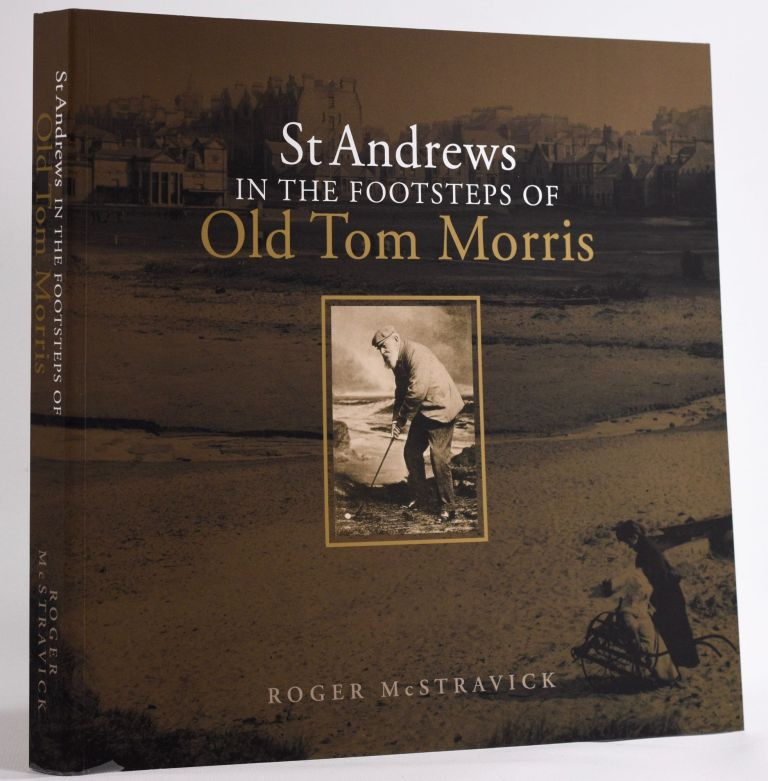 St. Andrews in the Footsteps of Old Tom Morris; 1821 edition. Limited to 1821 copies only. Roger McStravick.