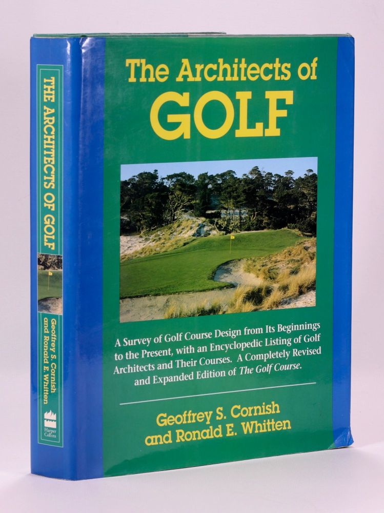 The Architects of Golf; A survey of Golf Course Design from its Beginnings to the Present, with an Encyclopedic Listing of Golf Architects and Their Courses. A Completely Revised and Expanded Edition of The Golf Course. Geoffrey S. Cornish, Ronald E. Whitten.