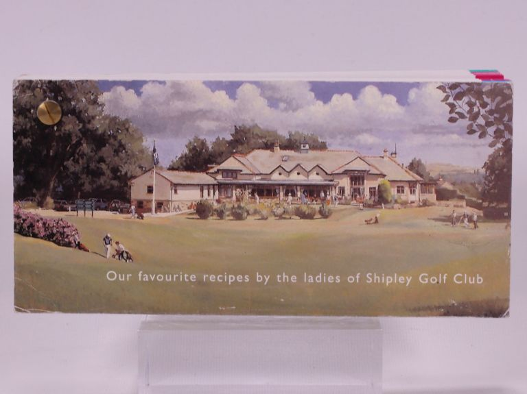 Our Favourite Recipes by the Ladies of Shipley Golf Club,, Good Condition Book. Shipley Golf Club.