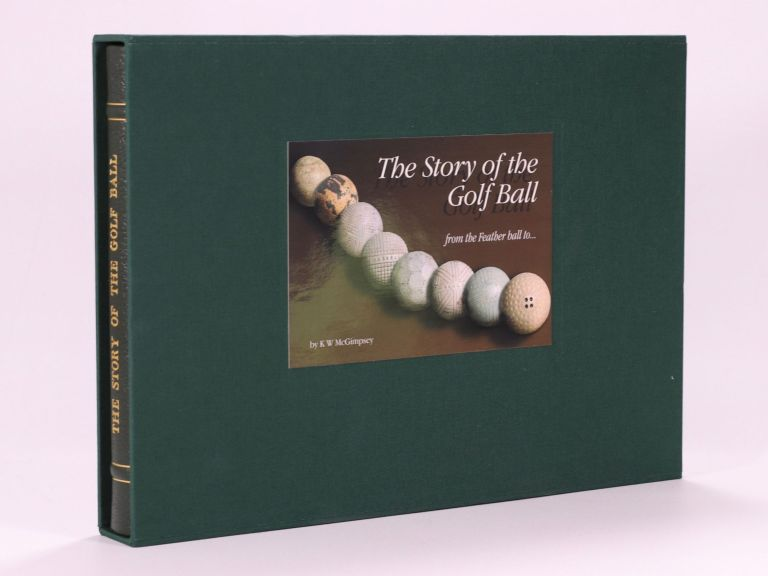 The Story of the Golf Ball; from the feather ball to. Kevin W. McGimpsey.