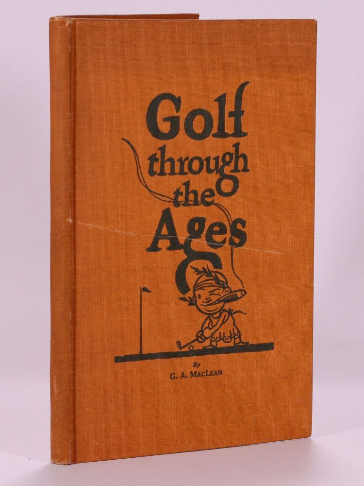 Golf Through the Ages, or, the History of the Game, from B.C. to 1975. G. A. MacLean.