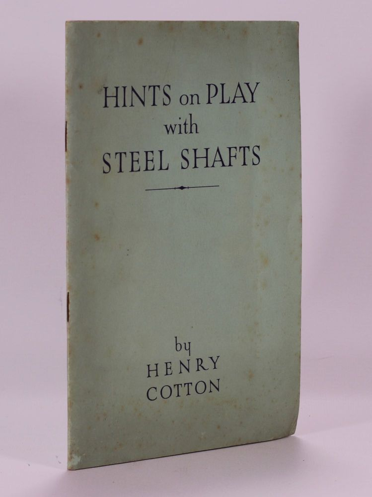 Hints on Play with Steel Shafts. Henry Cotton.