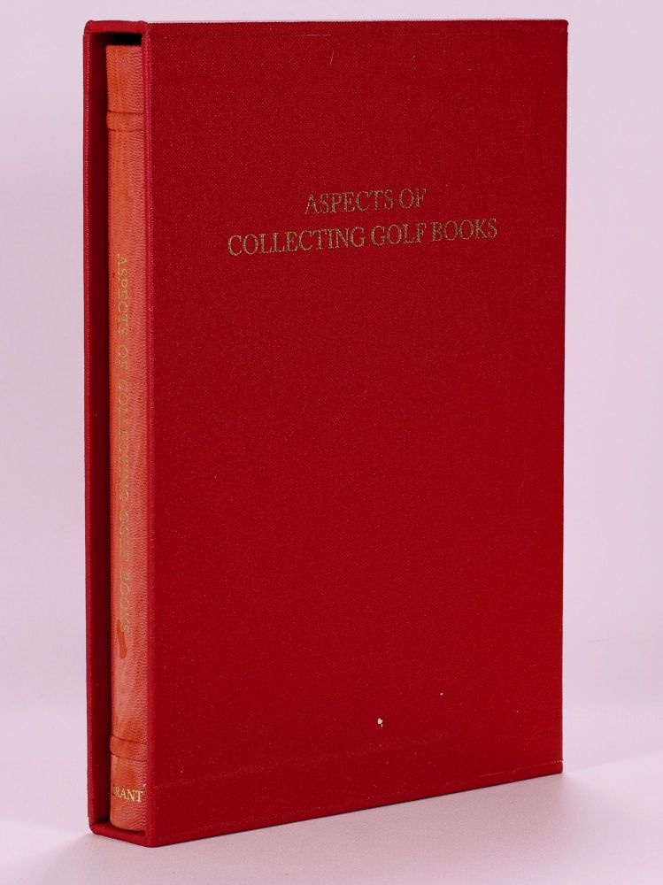 Aspects of Collecting Golf Books. H. R. J. And Moreton Grant, John F., Compiled and Edited.