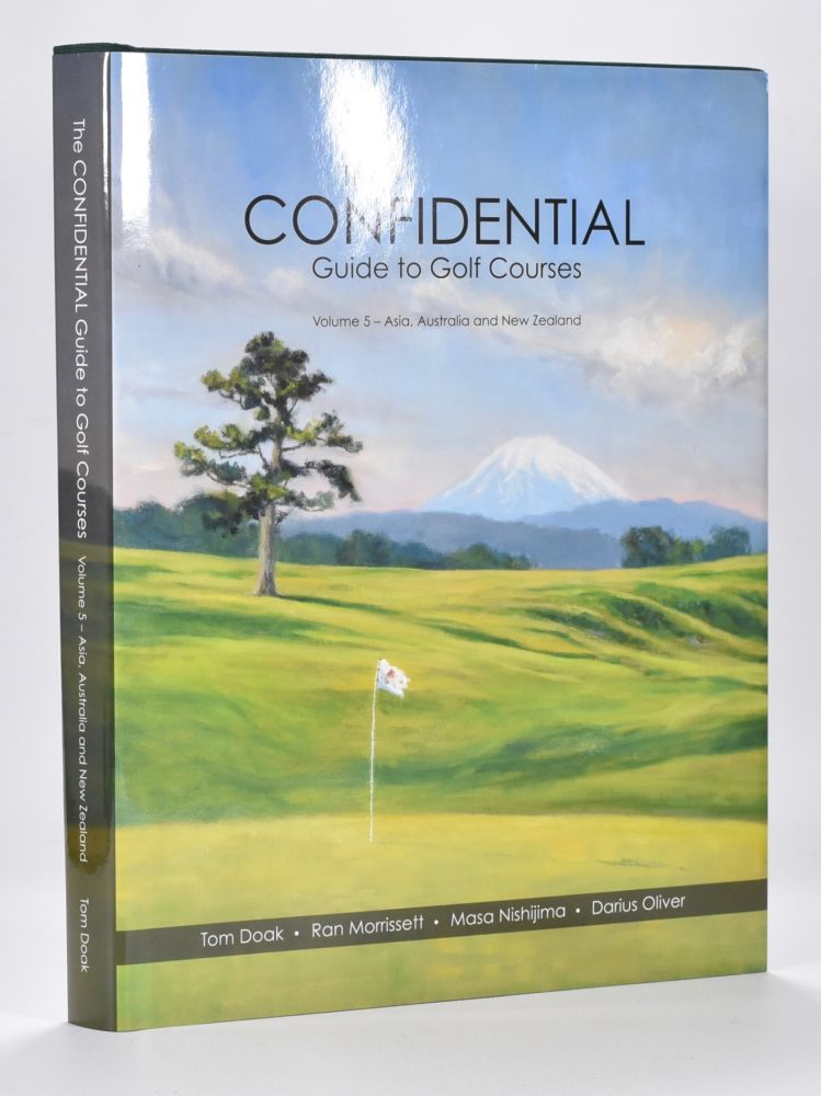 Confidential Guide to Golf Courses Volume 5 Asia, Australia and New Zealand. Tom Doak, Masa Nishijima Darius Oliver, Ran Morrissett.