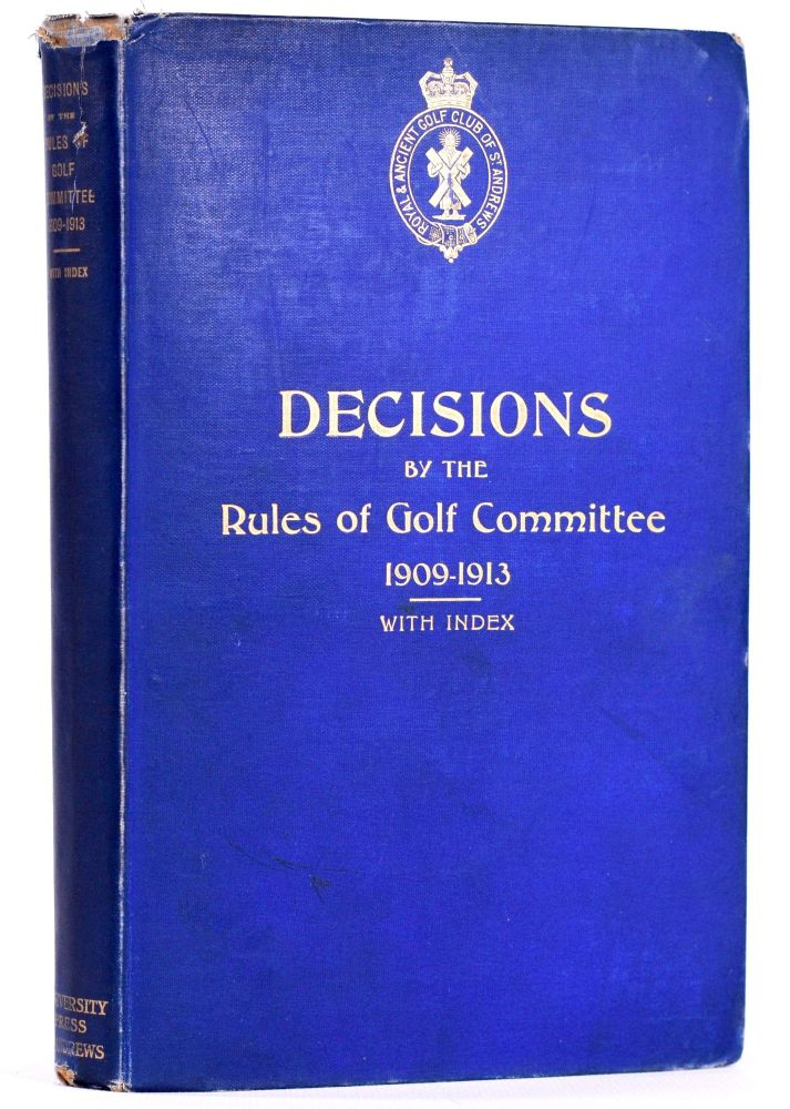 Decisions by the Rules Committee of the Royal and Ancient Golf Club 1909-1913. Royal, Ancient Golf Club of St. Andrews.