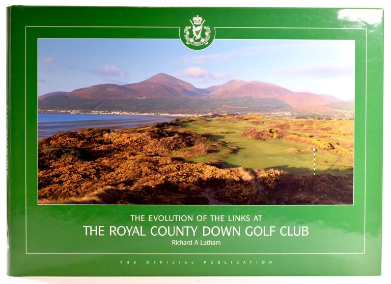 The Evolution of the Links at The Royal County Down Golf Club. Richard A. Latham.