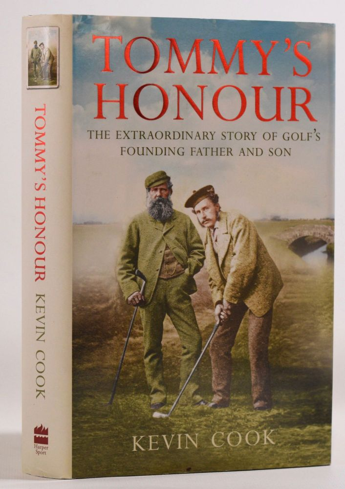 Tommy's Honour; The extraordinary story of Golf's Founding Father and Son. Kevin Cook.