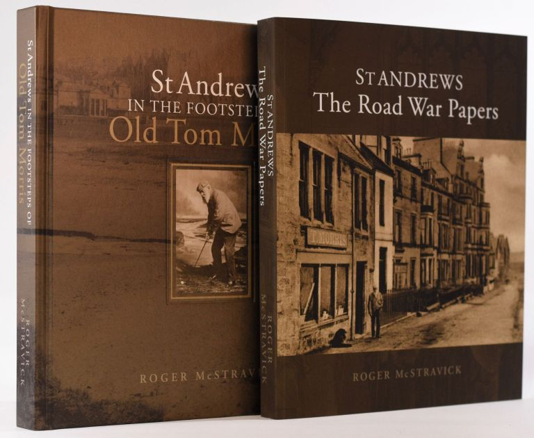 St Andrews The Road War Papers, + In The Footsteps of Old Tom Morris. Roger McStravick.