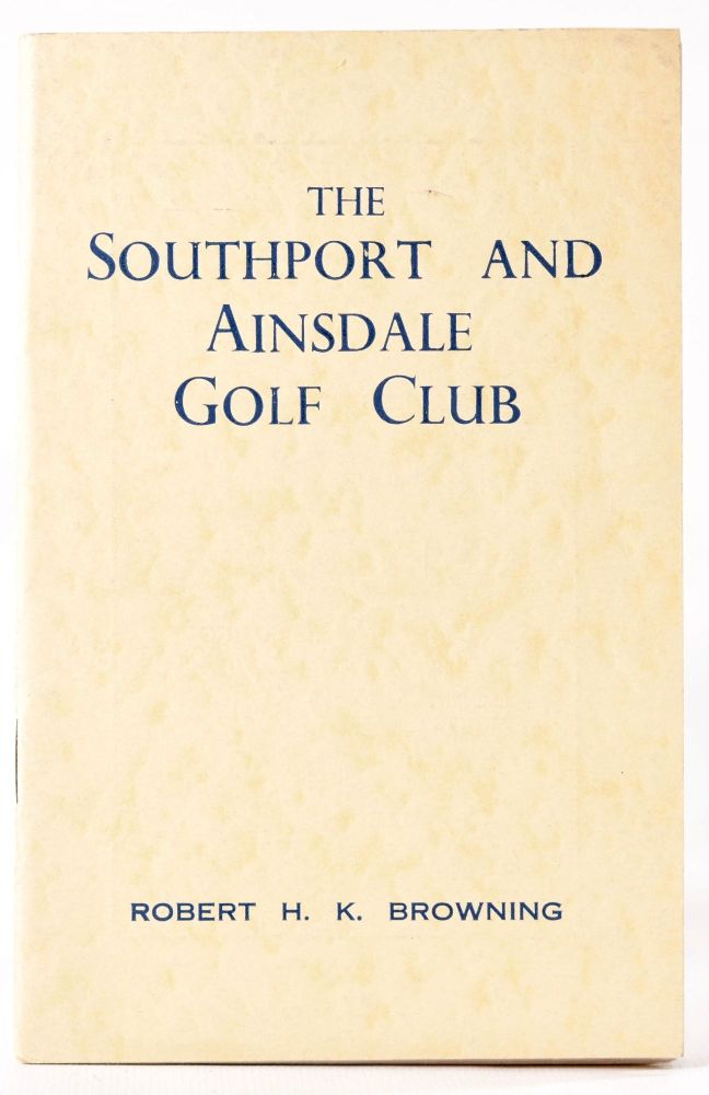 The Southport and Ainsdale Golf Club. Official Handbook. Robert H. K. Browning.