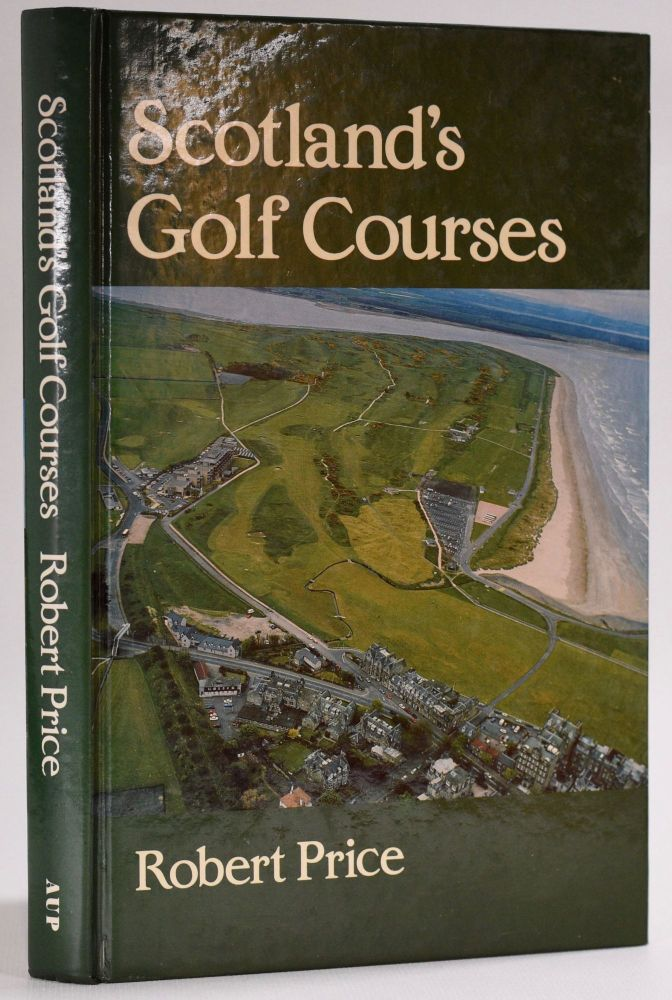 Scotland's Golf Courses; History and Landscape. Robert Price.
