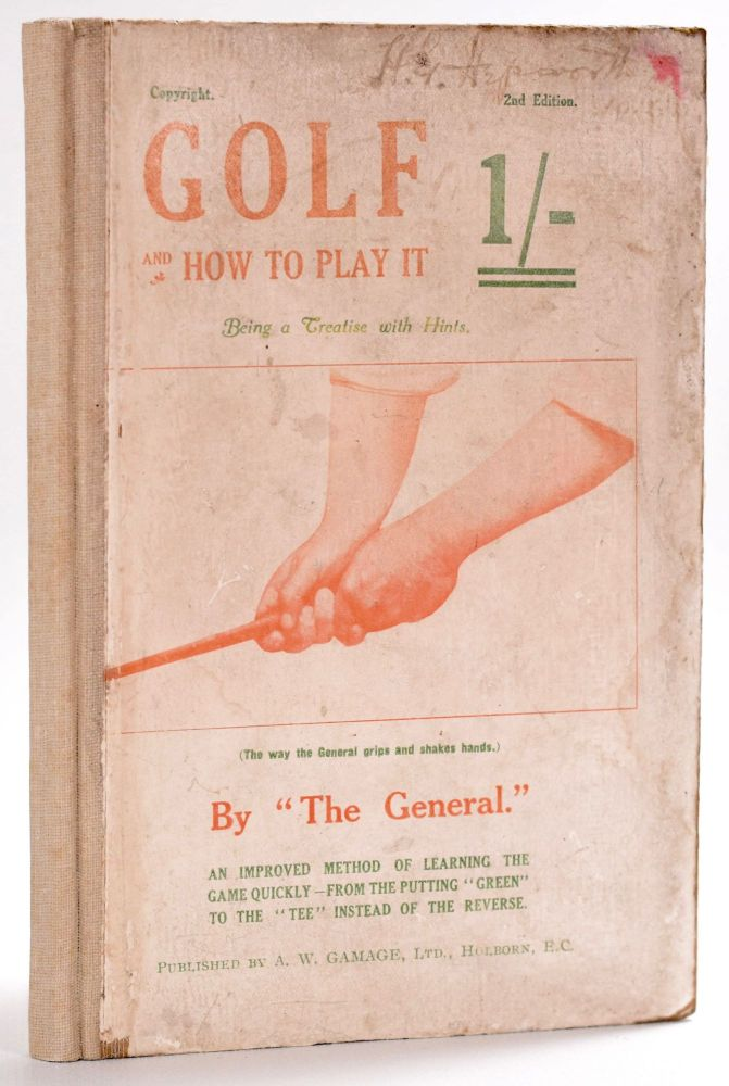 Golf and How to Play It; Being a Treatise with Hints (words of wisdom). The General, Ernest Heywood.