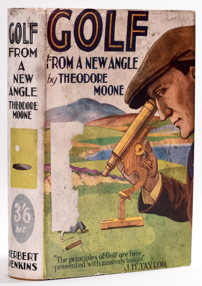 Golf From A New Angle: being letters from a scratch golfer to his son at college. Theodore Moone.