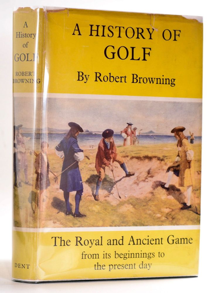 A History of Golf. Robert H. K. Browning.