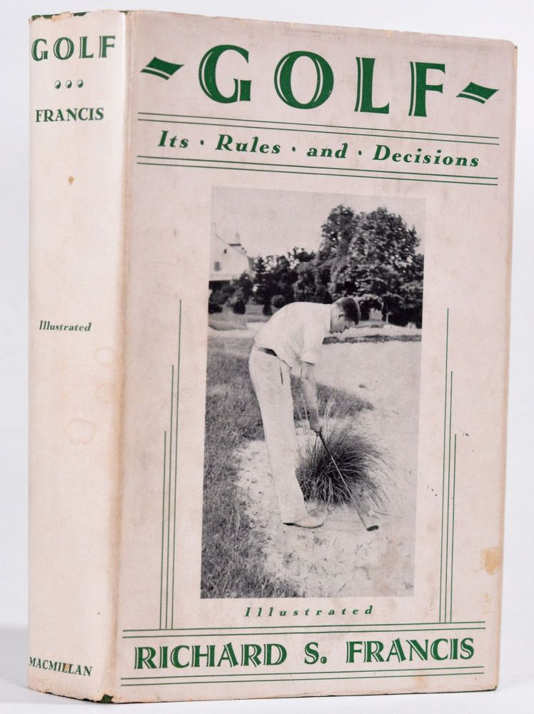 Golf Its Rules and Decisions. Richard S. Francis.