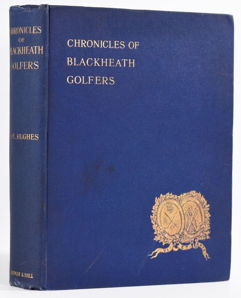 Chronicles of Blackheath Golfers, with illustrations and portraits. W. E. Hughes.